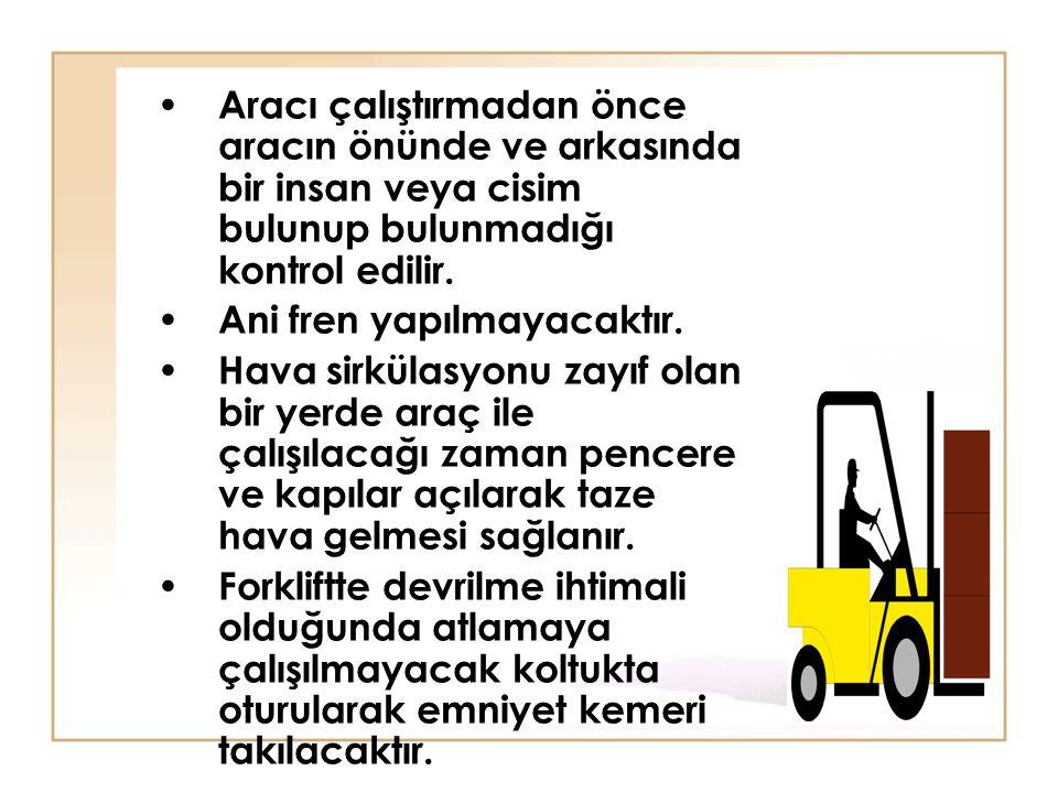 Aracı çalıştırmadan önce aracın önünde ve arkasında bir insan veya cisim bulunup bulunmadığı kontrol edilir.