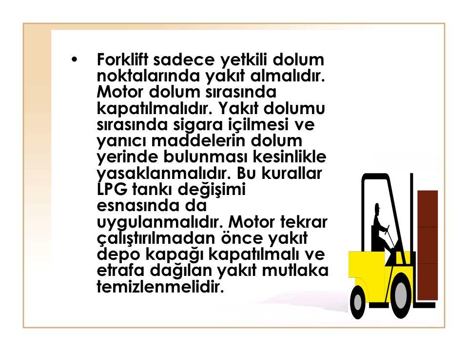 Forklift sadece yetkili dolum noktalarında yakıt almalıdır