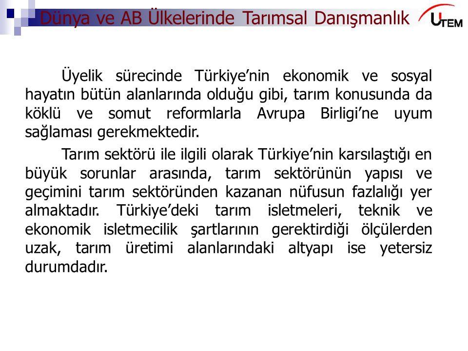 Üyelik sürecinde Türkiye'nin ekonomik ve sosyal hayatın bütün alanlarında olduğu gibi, tarım konusunda da köklü ve somut reformlarla Avrupa Birligi'ne uyum sağlaması gerekmektedir.