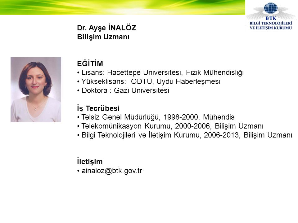Dr. Ayşe İNALÖZ Bilişim Uzmanı. EĞİTİM. Lisans: Hacettepe Universitesi, Fizik Mühendisliği. Yükseklisans: ODTÜ, Uydu Haberleşmesi.