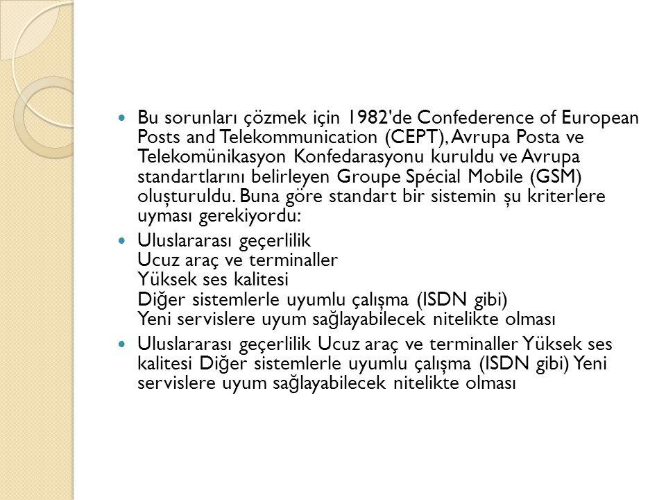 Bu sorunları çözmek için 1982 de Confederence of European Posts and Telekommunication (CEPT), Avrupa Posta ve Telekomünikasyon Konfedarasyonu kuruldu ve Avrupa standartlarını belirleyen Groupe Spécial Mobile (GSM) oluşturuldu. Buna göre standart bir sistemin şu kriterlere uyması gerekiyordu: