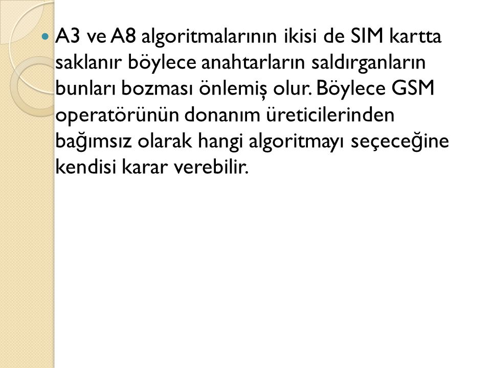 A3 ve A8 algoritmalarının ikisi de SIM kartta saklanır böylece anahtarların saldırganların bunları bozması önlemiş olur.