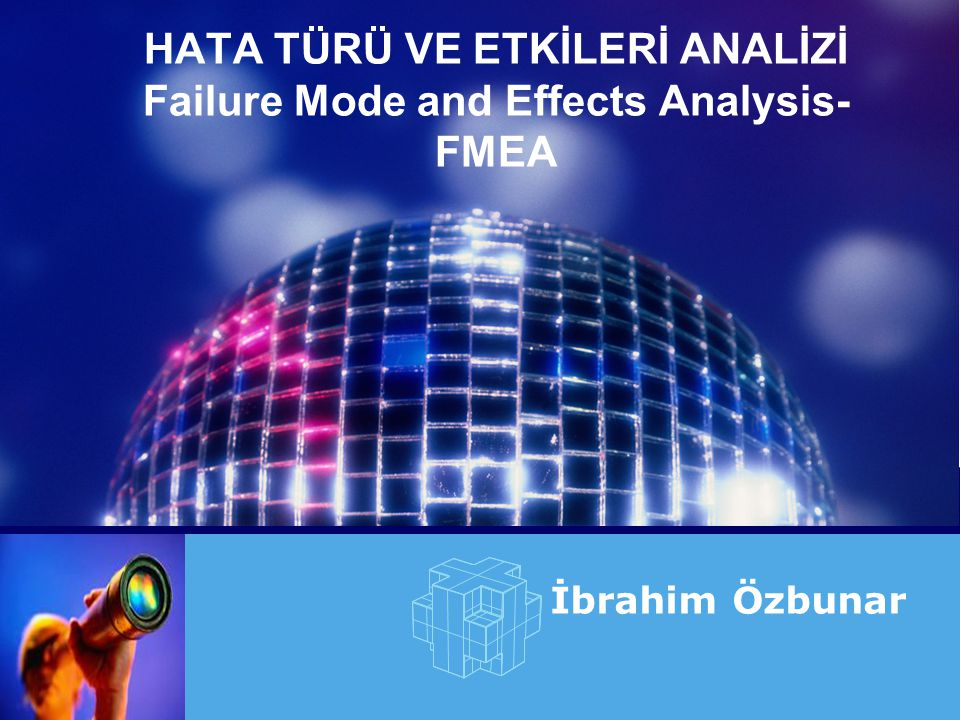 HATA TÜRÜ VE ETKİLERİ ANALİZİ Failure Mode and Effects Analysis- FMEA