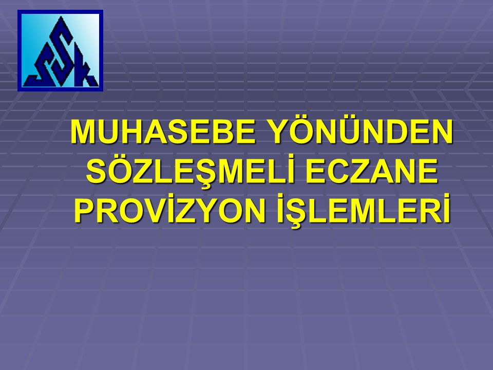 MUHASEBE YÖNÜNDEN SÖZLEŞMELİ ECZANE PROVİZYON İŞLEMLERİ