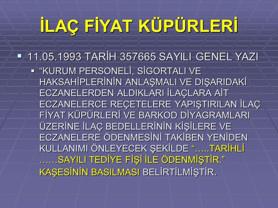 İLAÇ FİYAT KÜPÜRLERİ 11.05.1993 TARİH 357665 SAYILI GENEL YAZI