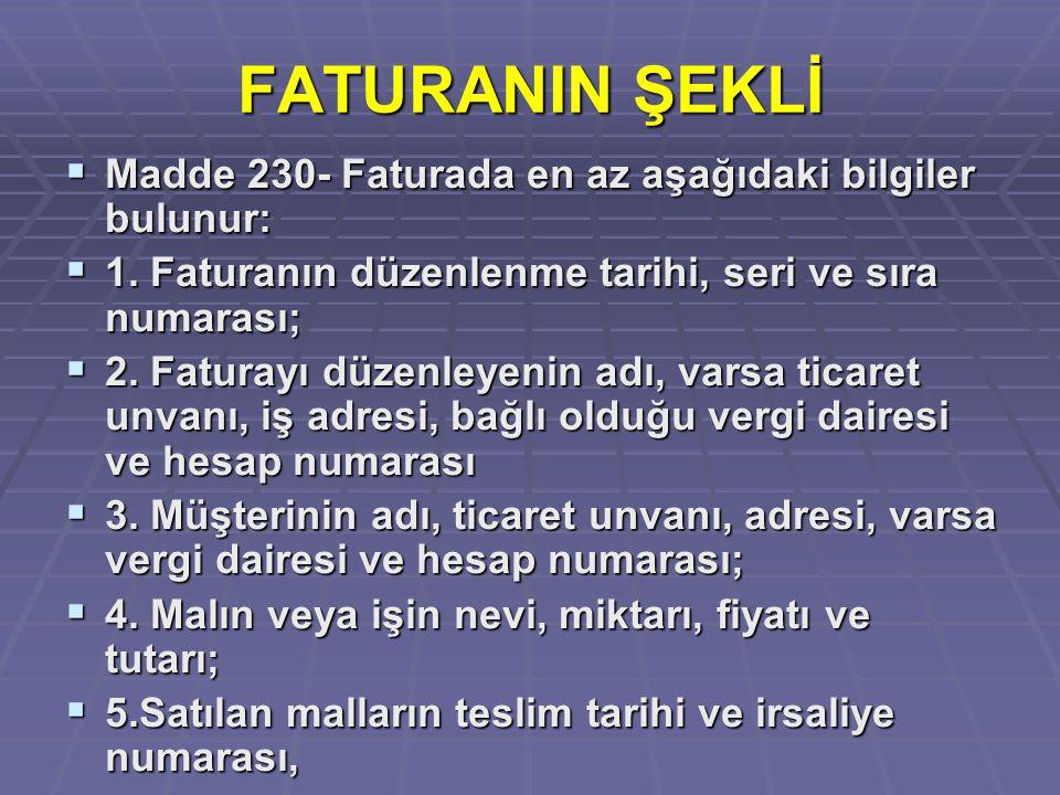 FATURANIN ŞEKLİ Madde 230- Faturada en az aşağıdaki bilgiler bulunur: