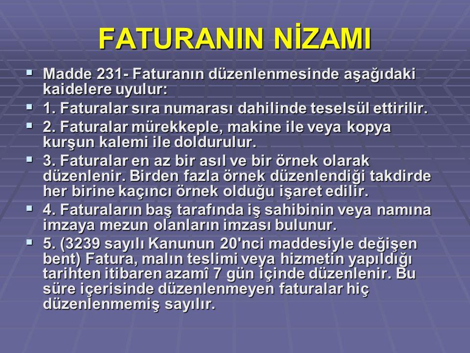 FATURANIN NİZAMI Madde 231- Faturanın düzenlenmesinde aşağıdaki kaidelere uyulur: 1. Faturalar sıra numarası dahilinde teselsül ettirilir.