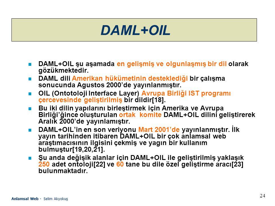 DAML+OIL DAML+OIL şu aşamada en gelişmiş ve olgunlaşmış bir dil olarak gözükmektedir.
