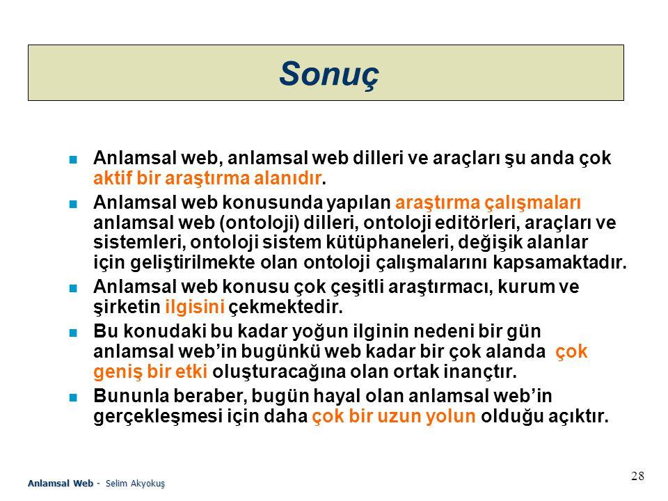 Sonuç Anlamsal web, anlamsal web dilleri ve araçları şu anda çok aktif bir araştırma alanıdır.