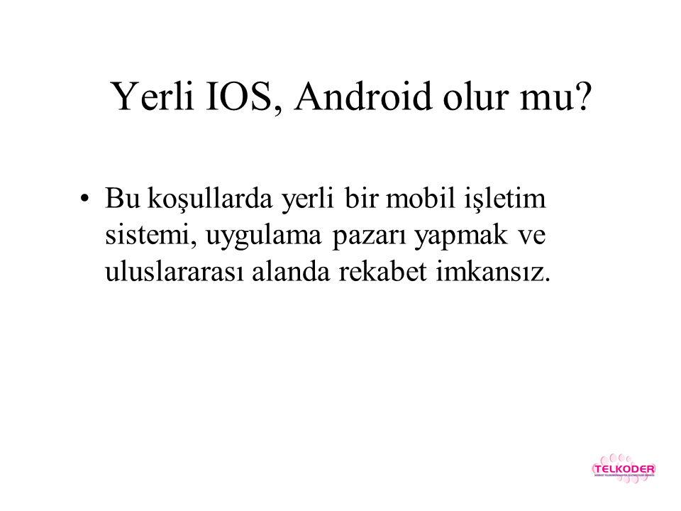 Yerli IOS, Android olur mu