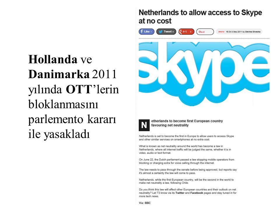 Hollanda ve Danimarka 2011 yılında OTT'lerin bloklanmasını parlemento kararı ile yasakladı