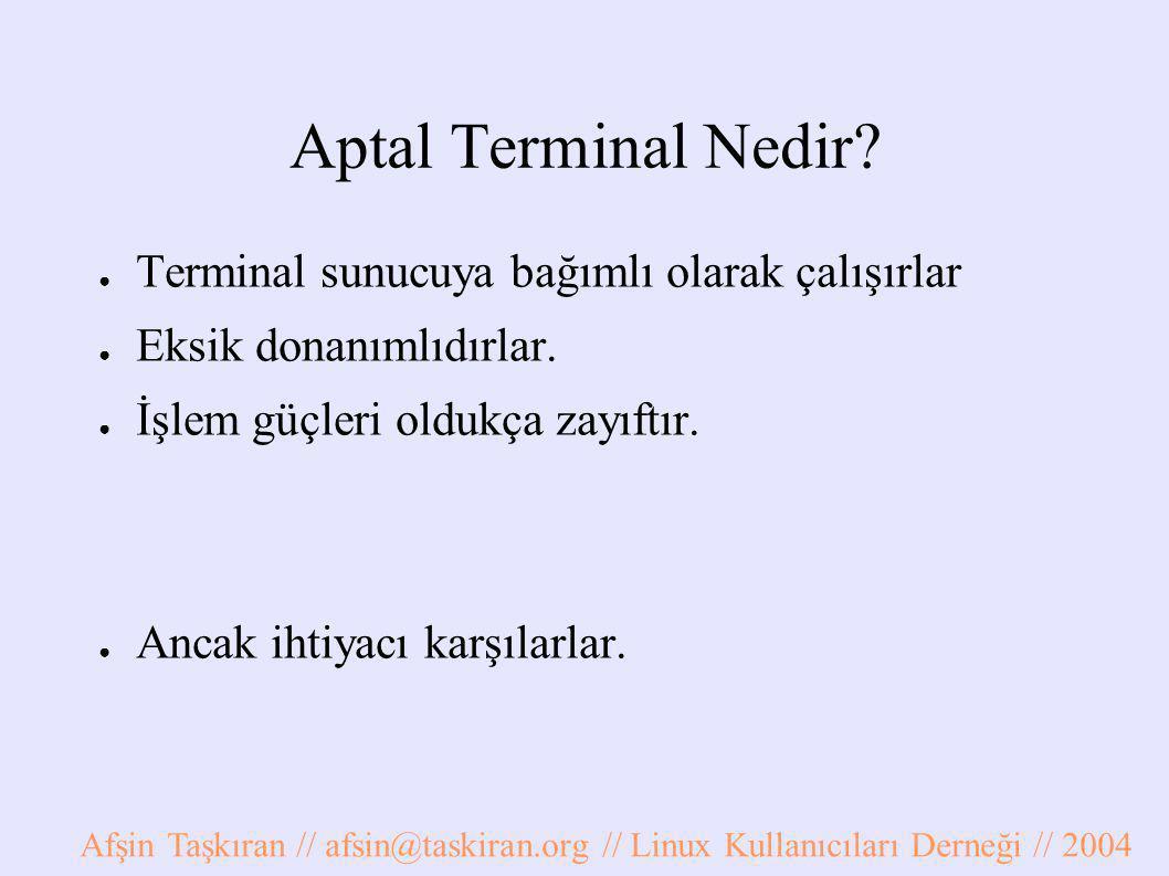 Aptal Terminal Nedir Terminal sunucuya bağımlı olarak çalışırlar