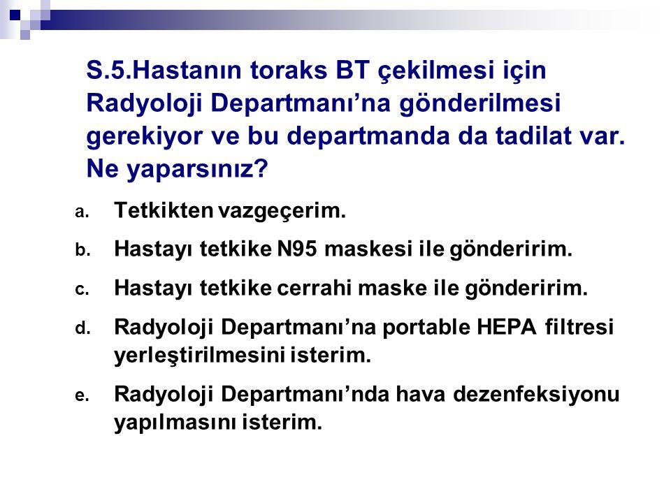 S.5.Hastanın toraks BT çekilmesi için Radyoloji Departmanı'na gönderilmesi gerekiyor ve bu departmanda da tadilat var. Ne yaparsınız
