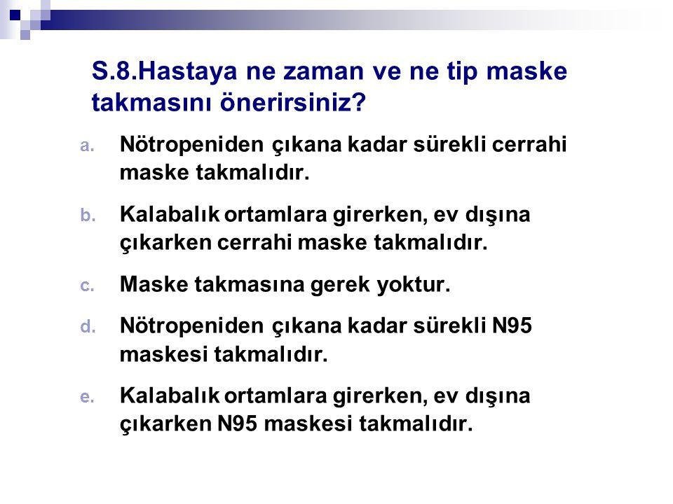 S.8.Hastaya ne zaman ve ne tip maske takmasını önerirsiniz