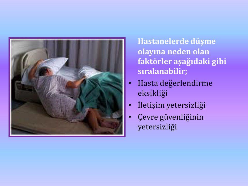 Hastanelerde düşme olayına neden olan faktörler aşağıdaki gibi sıralanabilir;