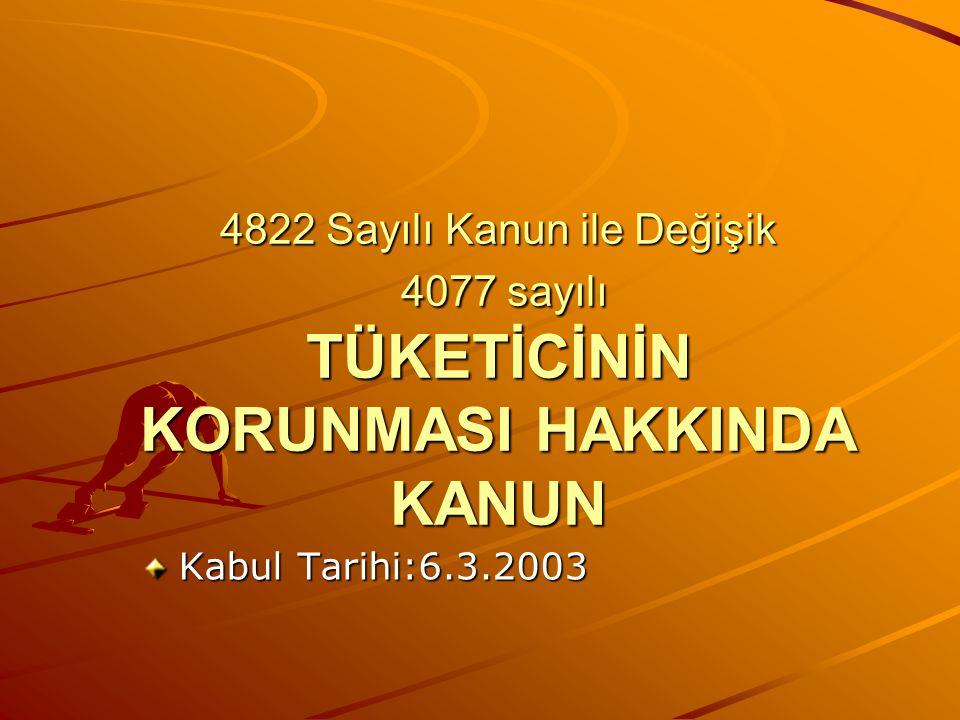 4822 Sayılı Kanun ile Değişik 4077 sayılı TÜKETİCİNİN KORUNMASI HAKKINDA KANUN
