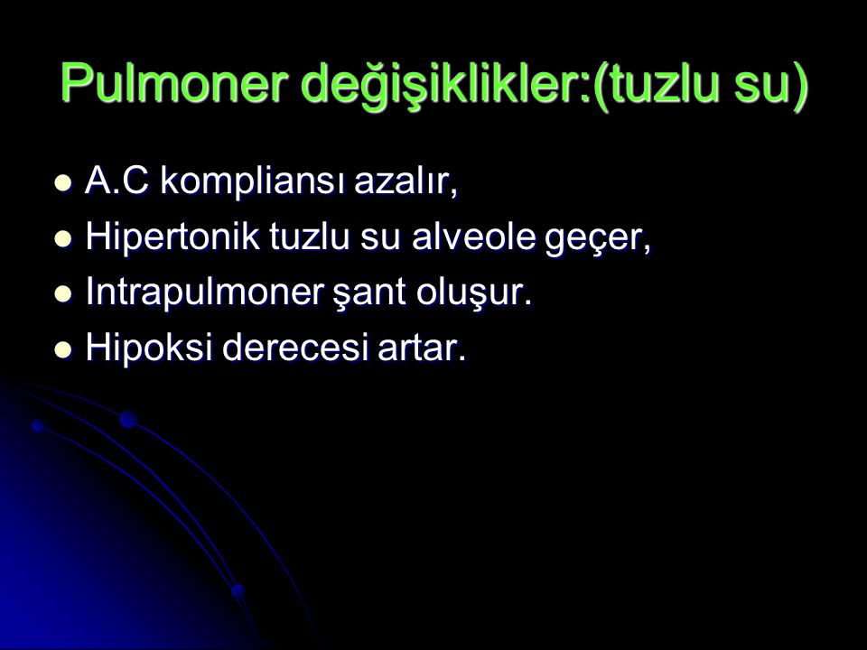Pulmoner değişiklikler:(tuzlu su)
