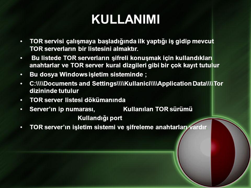 KULLANIMI TOR servisi çalışmaya başladığında ilk yaptığı iş gidip mevcut TOR serverların bir listesini almaktır.