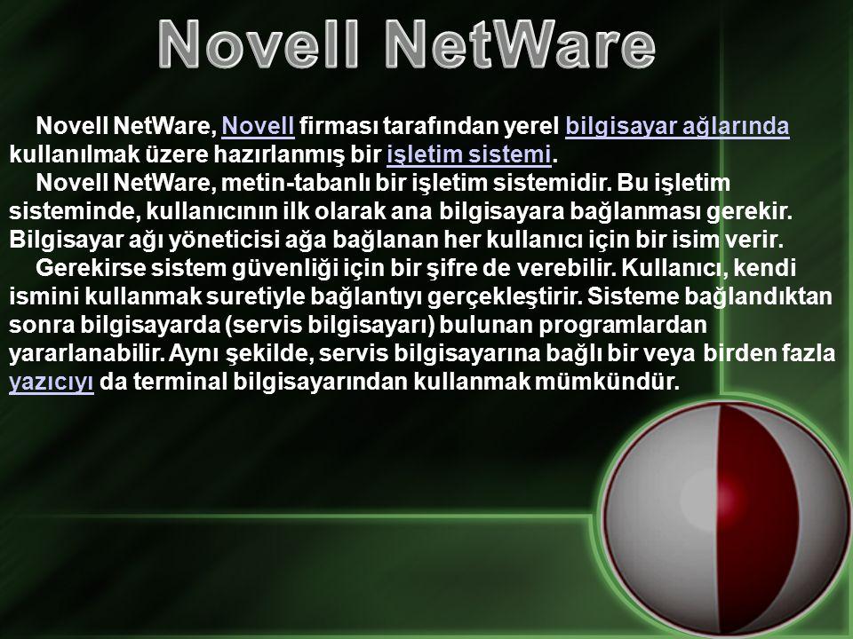 Novell NetWare Novell NetWare, Novell firması tarafından yerel bilgisayar ağlarında kullanılmak üzere hazırlanmış bir işletim sistemi.