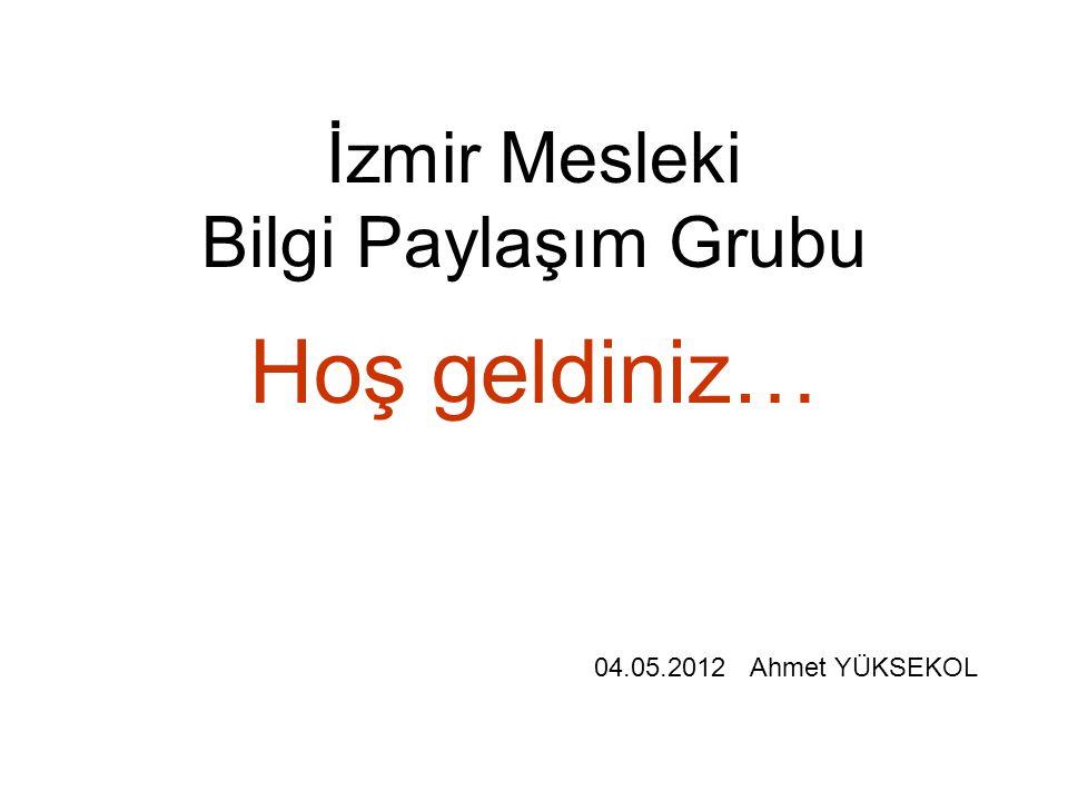 Hoş geldiniz… İzmir Mesleki Bilgi Paylaşım Grubu