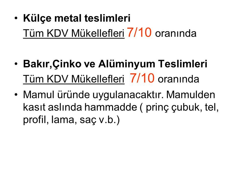 Külçe metal teslimleri Tüm KDV Mükellefleri 7/10 oranında