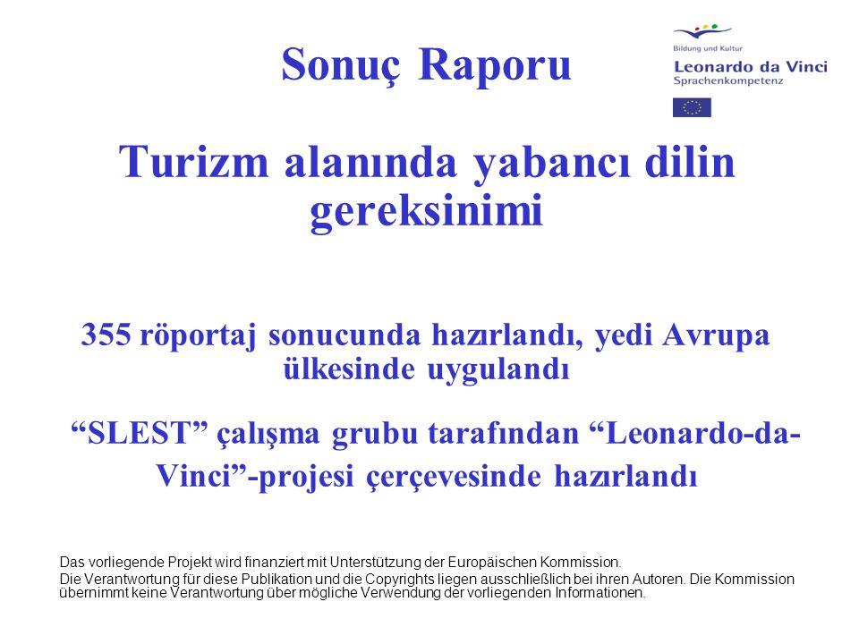 Sonuç Raporu Turizm alanında yabancı dilin gereksinimi 355 röportaj sonucunda hazırlandı, yedi Avrupa ülkesinde uygulandı SLEST çalışma grubu tarafından Leonardo-da-Vinci -projesi çerçevesinde hazırlandı