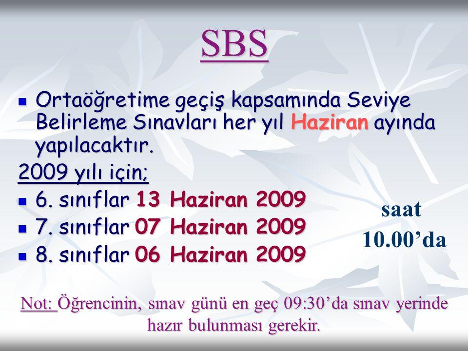 SBS Ortaöğretime geçiş kapsamında Seviye Belirleme Sınavları her yıl Haziran ayında yapılacaktır. 2009 yılı için;