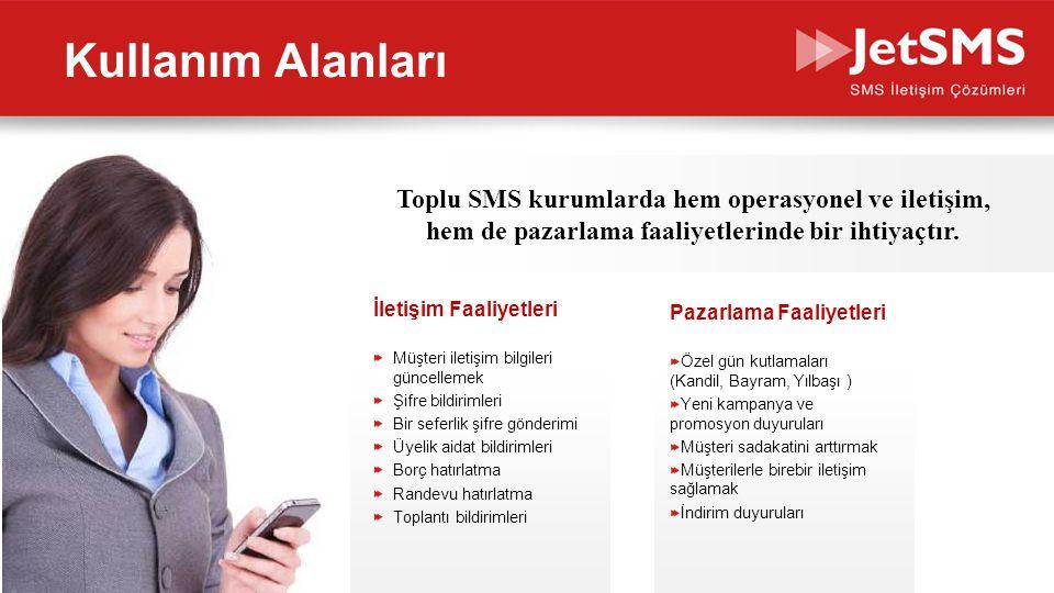 Kullanım Alanları Toplu SMS kurumlarda hem operasyonel ve iletişim, hem de pazarlama faaliyetlerinde bir ihtiyaçtır.