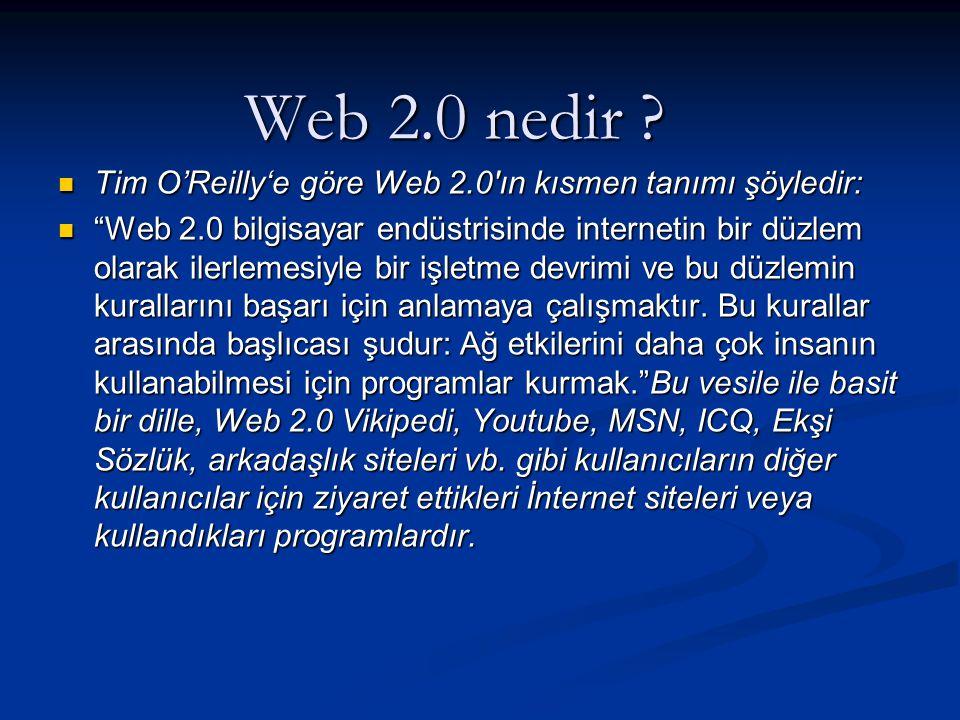 Web 2.0 nedir Tim O'Reilly'e göre Web 2.0′ın kısmen tanımı şöyledir: