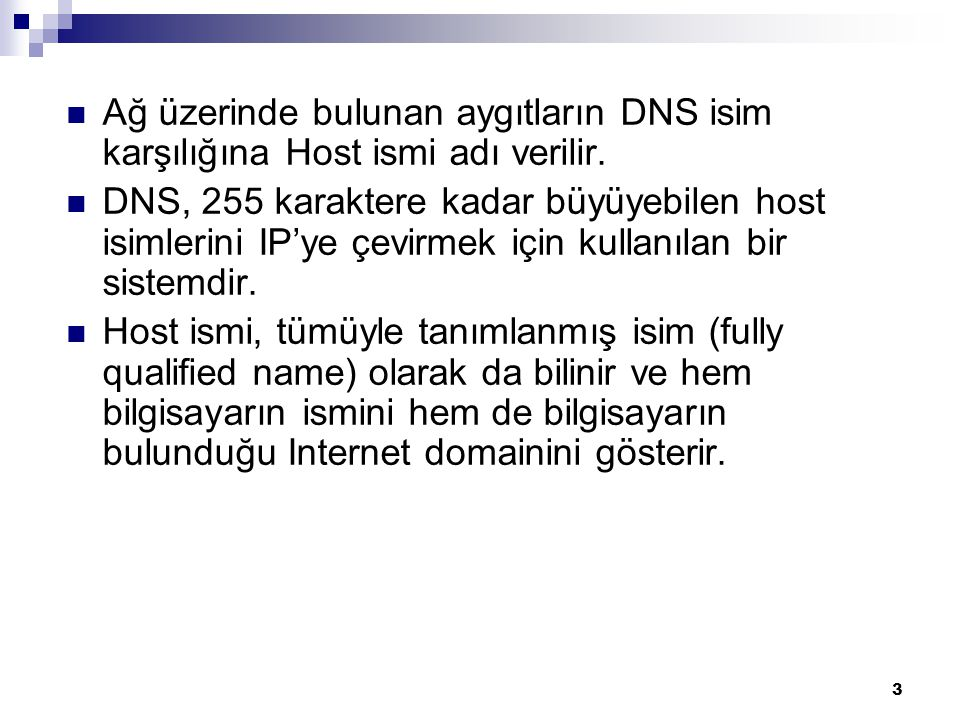 Ağ üzerinde bulunan aygıtların DNS isim karşılığına Host ismi adı verilir.