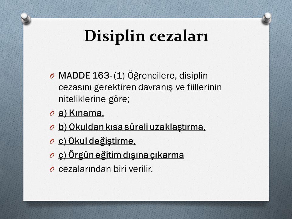Disiplin cezaları MADDE 163- (1) Öğrencilere, disiplin cezasını gerektiren davranış ve fiillerinin niteliklerine göre;