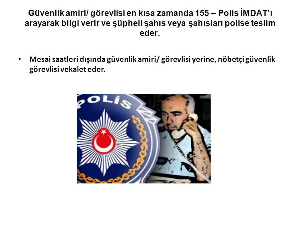 Güvenlik amiri/ görevlisi en kısa zamanda 155 – Polis İMDAT'ı arayarak bilgi verir ve şüpheli şahıs veya şahısları polise teslim eder.