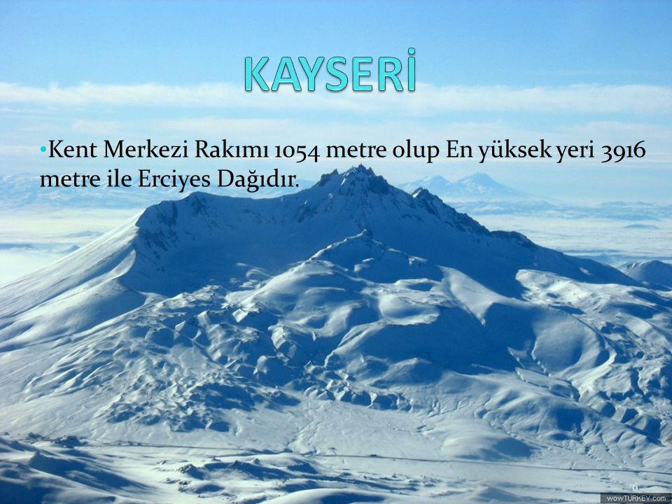 KAYSERİ Kent Merkezi Rakımı 1054 metre olup En yüksek yeri 3916 metre ile Erciyes Dağıdır.
