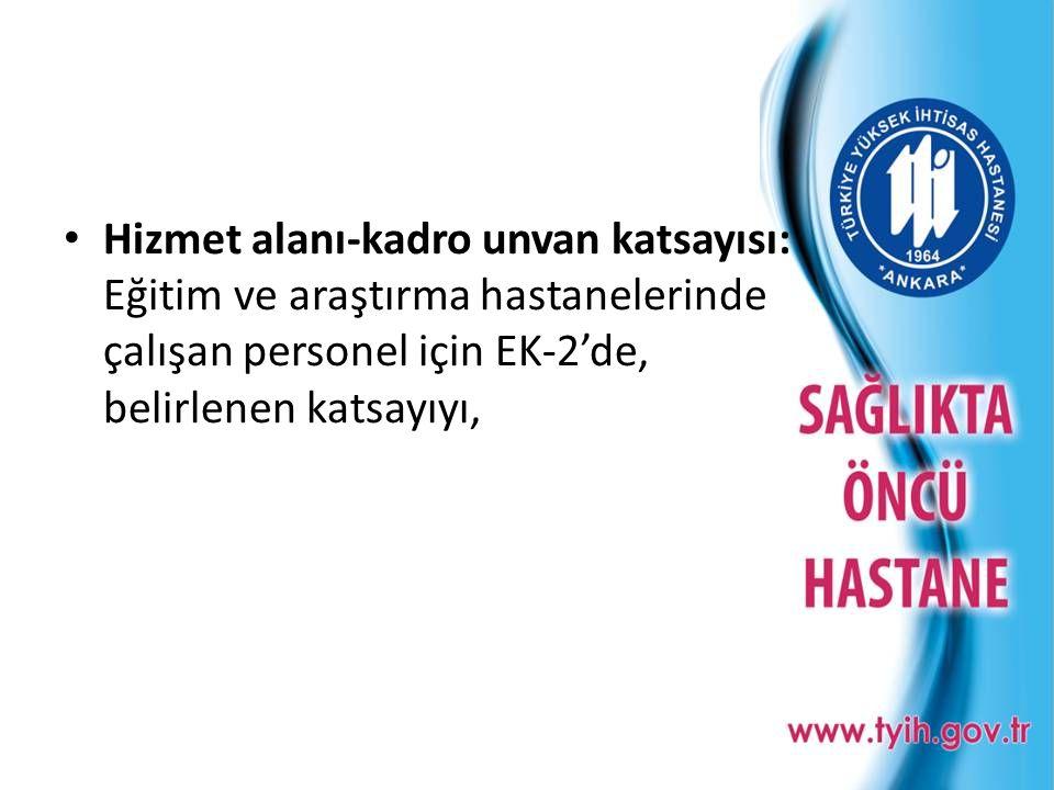 Hizmet alanı-kadro unvan katsayısı: Eğitim ve araştırma hastanelerinde çalışan personel için EK-2'de, belirlenen katsayıyı,