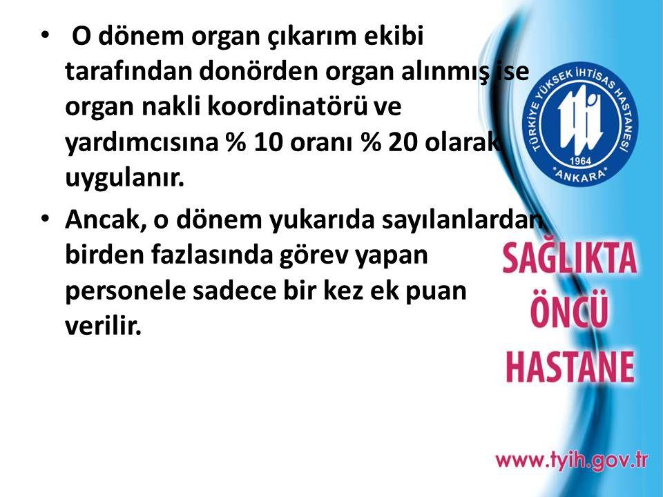 O dönem organ çıkarım ekibi tarafından donörden organ alınmış ise organ nakli koordinatörü ve yardımcısına % 10 oranı % 20 olarak uygulanır.