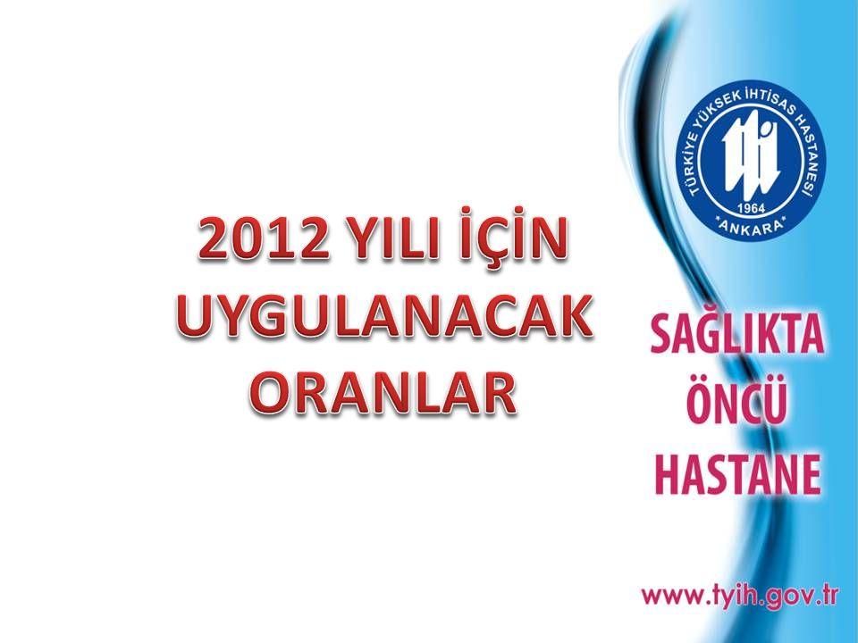 2012 YILI İÇİN UYGULANACAK ORANLAR