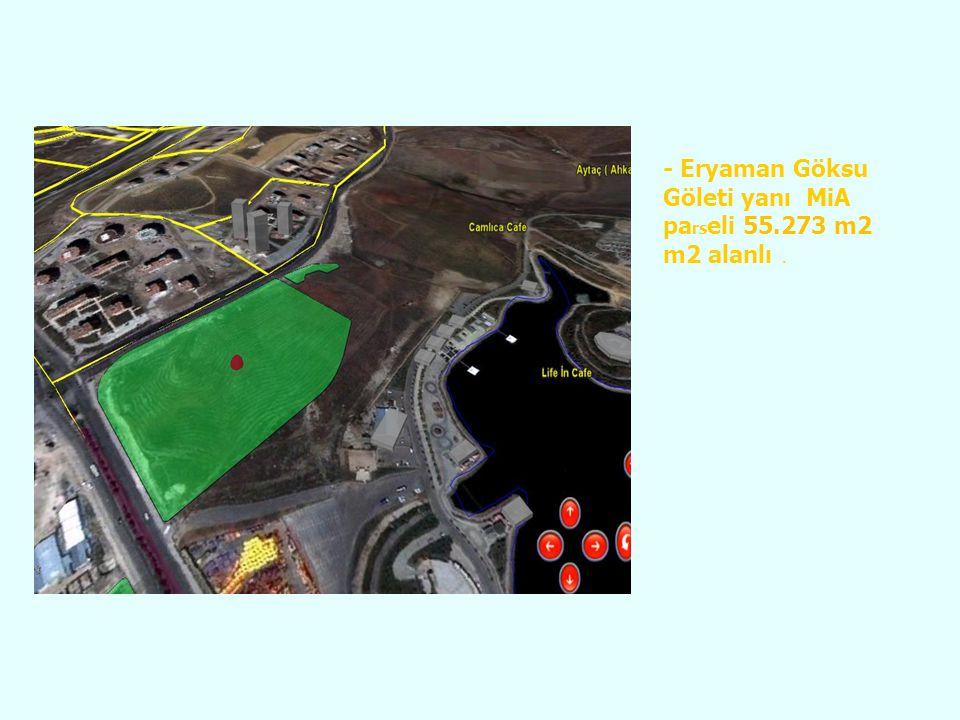 - Eryaman Göksu Göleti yanı MiA parseli 55.273 m2 m2 alanlı .