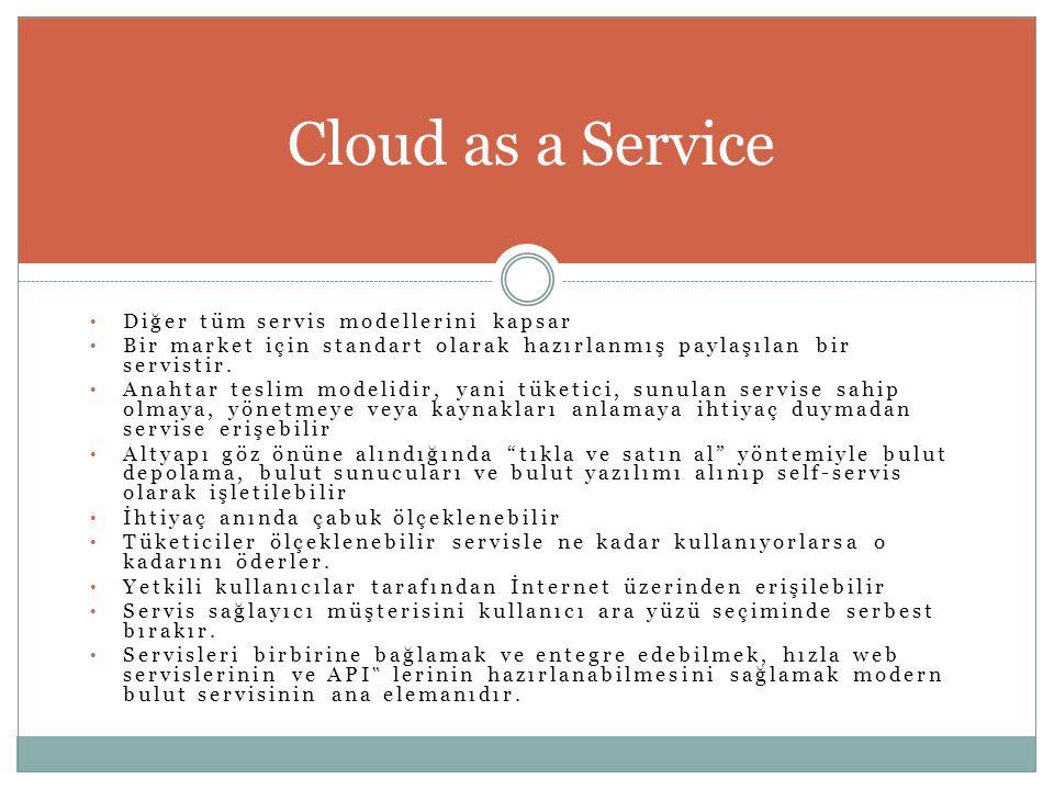 Cloud as a Service Diğer tüm servis modellerini kapsar