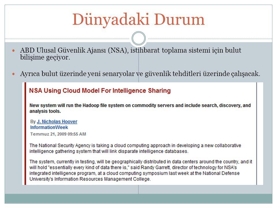 Dünyadaki Durum ABD Ulusal Güvenlik Ajansı (NSA), istihbarat toplama sistemi için bulut bilişime geçiyor.