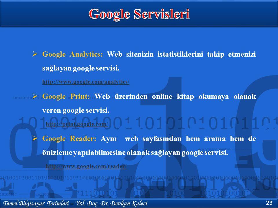 Google Servisleri Google Analytics: Web sitenizin istatistiklerini takip etmenizi sağlayan google servisi.