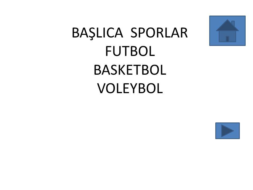 BAŞLICA SPORLAR FUTBOL BASKETBOL VOLEYBOL