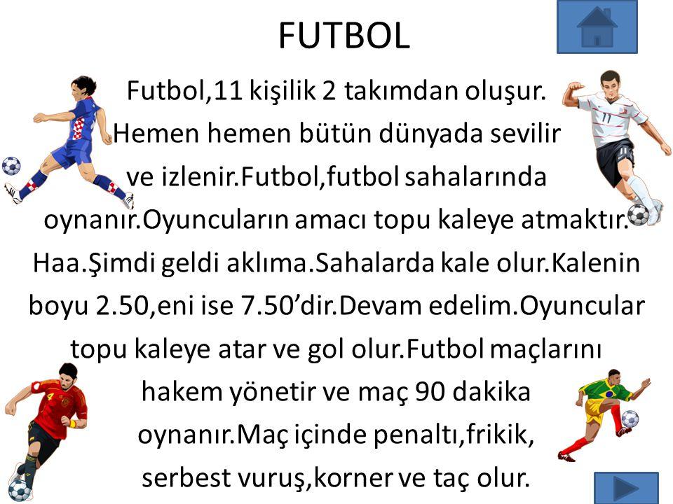 FUTBOL Futbol,11 kişilik 2 takımdan oluşur.