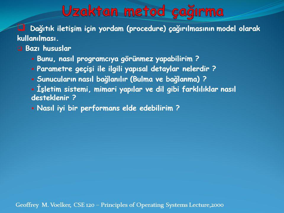 Uzaktan metod çağırma Dağıtık iletişim için yordam (procedure) çağırılmasının model olarak kullanılması.