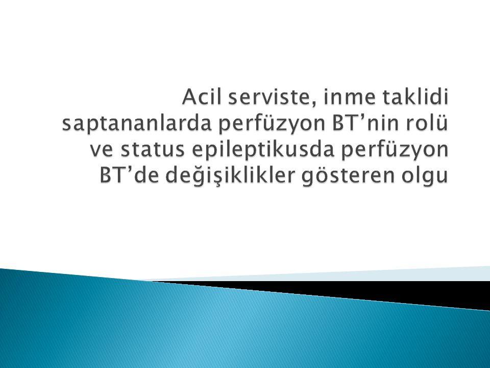 Acil serviste, inme taklidi saptananlarda perfüzyon BT'nin rolü ve status epileptikusda perfüzyon BT'de değişiklikler gösteren olgu