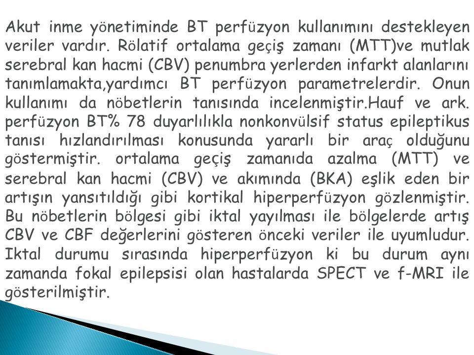 Akut inme yönetiminde BT perfüzyon kullanımını destekleyen veriler vardır.