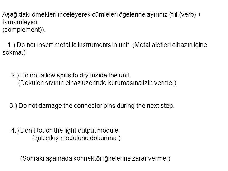 Aşağıdaki örnekleri inceleyerek cümleleri ögelerine ayırınız (fiil (verb) + tamamlayıcı