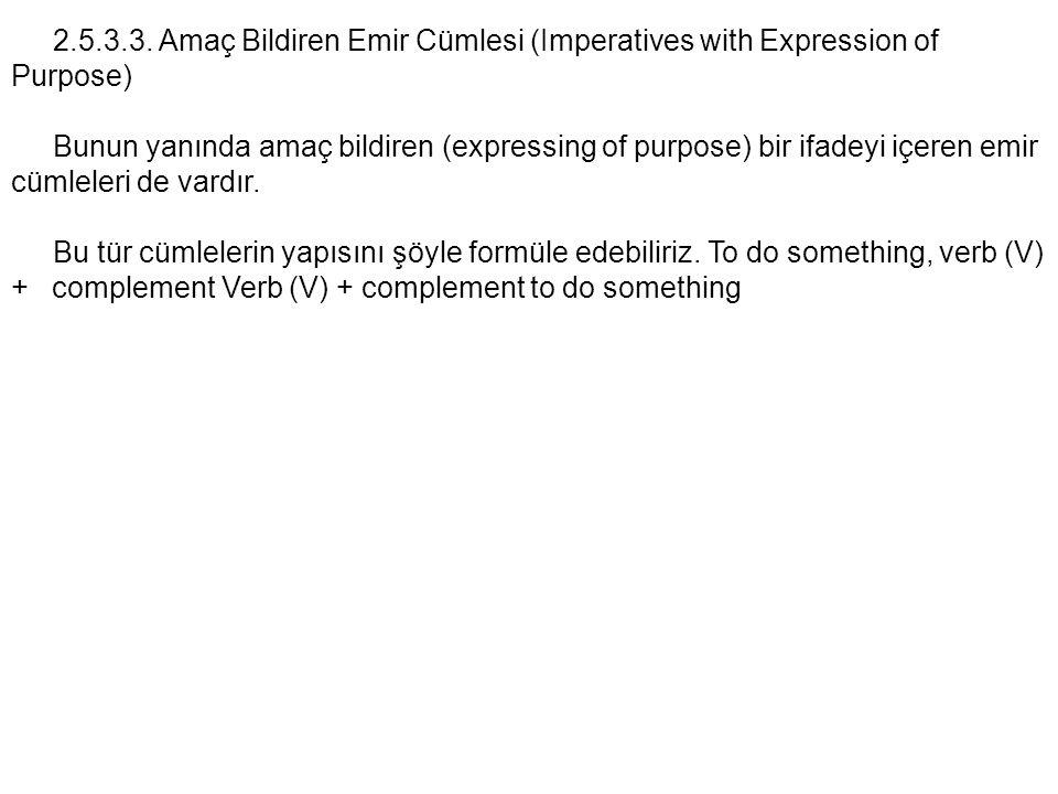2.5.3.3. Amaç Bildiren Emir Cümlesi (Imperatives with Expression of Purpose)