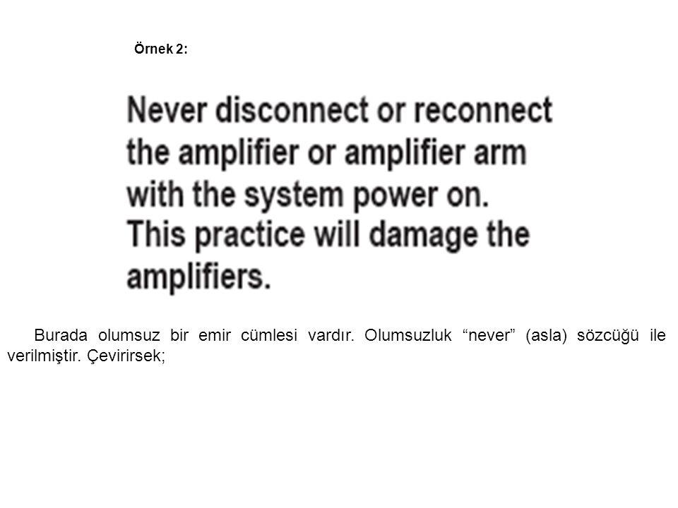 Örnek 2: Burada olumsuz bir emir cümlesi vardır.