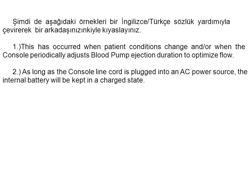Şimdi de aşağıdaki örnekleri bir İngilizce/Türkçe sözlük yardımıyla çevirerek bir arkadaşınızınkiyle kıyaslayınız.