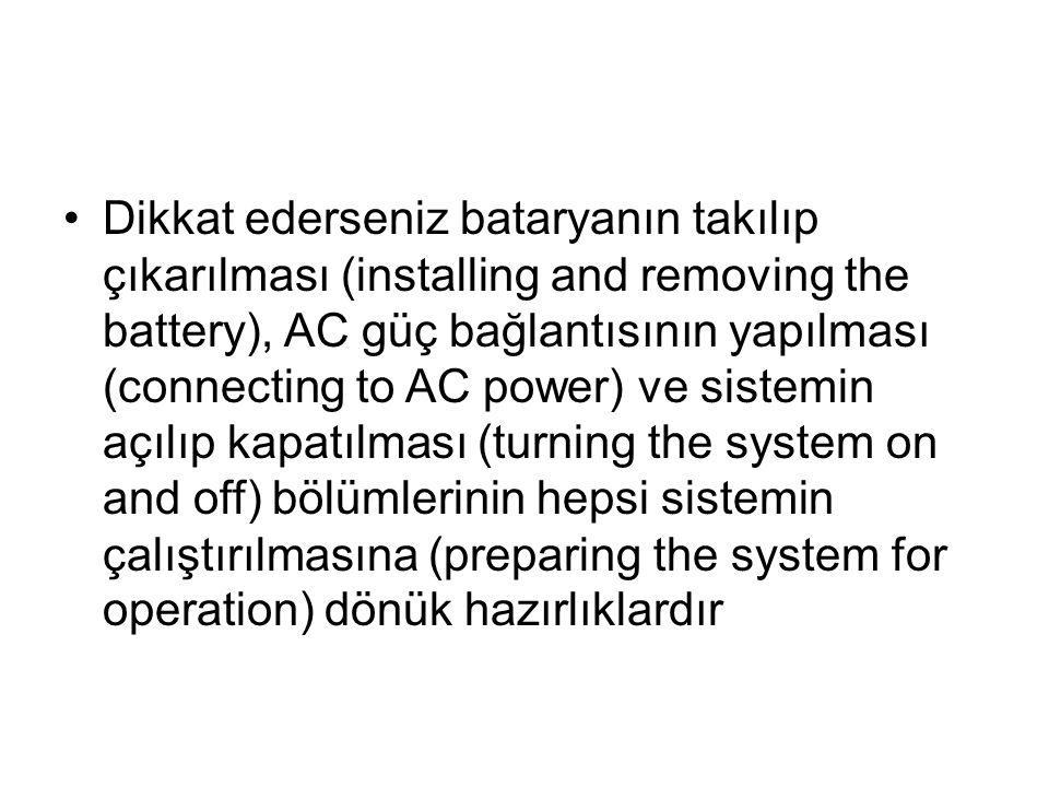 Dikkat ederseniz bataryanın takılıp çıkarılması (installing and removing the battery), AC güç bağlantısının yapılması (connecting to AC power) ve sistemin açılıp kapatılması (turning the system on and off) bölümlerinin hepsi sistemin çalıştırılmasına (preparing the system for operation) dönük hazırlıklardır